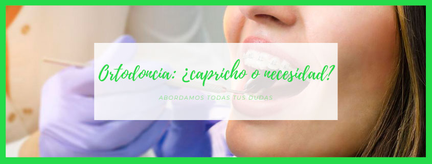 Ortodoncia, ¿capricho o necesidad?